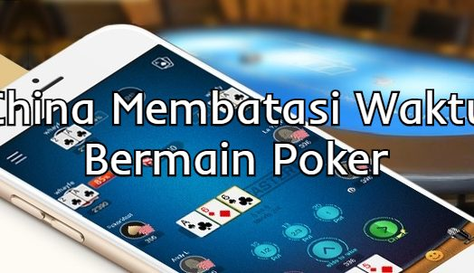 China Membatasi Waktu Bermain Poker