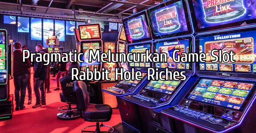 Pragmatic Meluncurkan Game Slot Rabbit Hole Riches