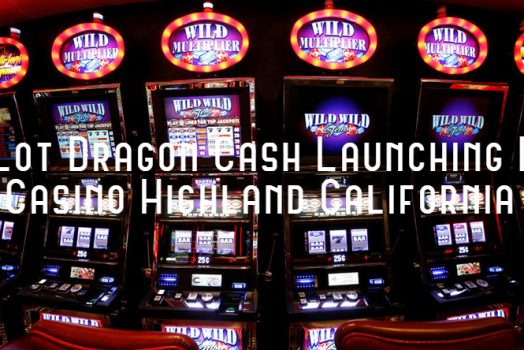 Slot Dragon Cash Launching Di Casino Highland California